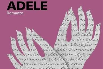 Adele, esce il nuovo romanzo di Rossana Carturan