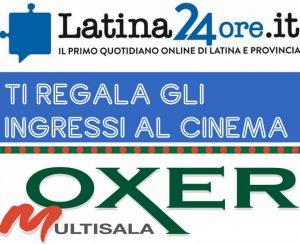 Latina24ore.it regala i biglietti per il cinema Oxer, basta inviare subito una mail